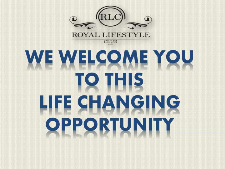 we welcome you to this life changing opportunity n.