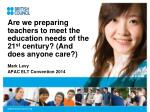 are we preparing teachers to meet the education needs of the 21 st century and does anyone care
