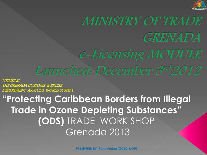 ministry of trade grenada e licensing module launched december 3 rd 2012 n.