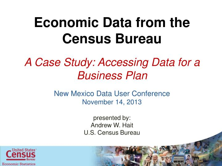 economic data from the census bureau a case study accessing data for a business plan n.