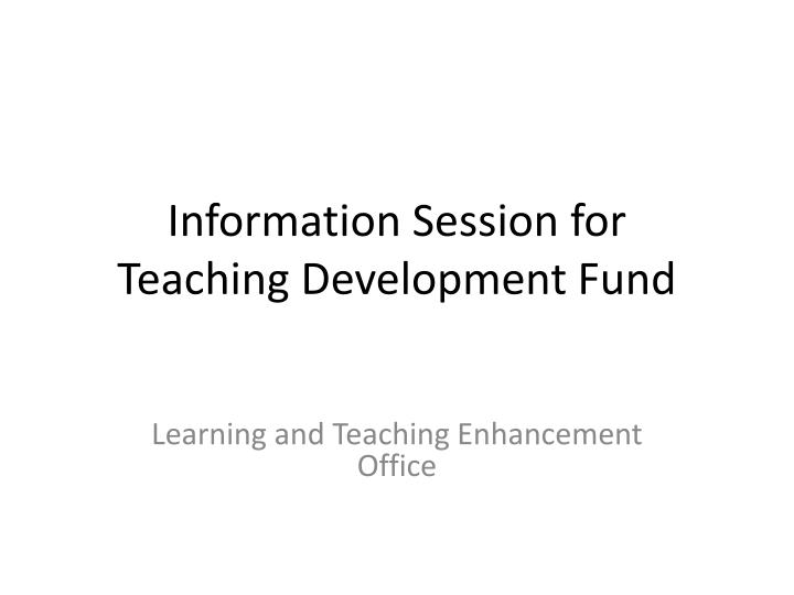 information session for teaching development fund n.