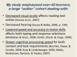 my study emphasized over 40 learners a large outlier cohort dealing with