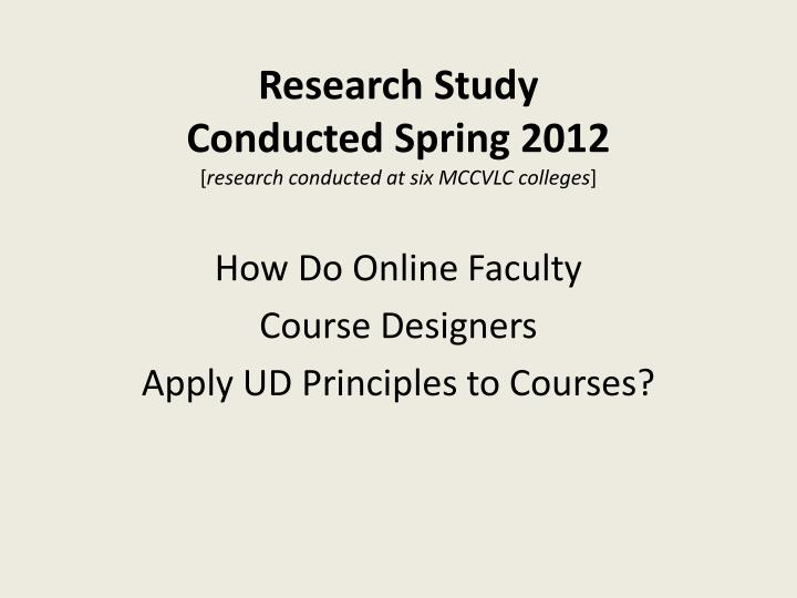 research study conducted spring 2012 research conducted at six mccvlc colleges n.