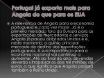 portugal j exporta mais para angola do que para os eua