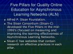 five pillars for quality online education for asynchronous learning networks aln