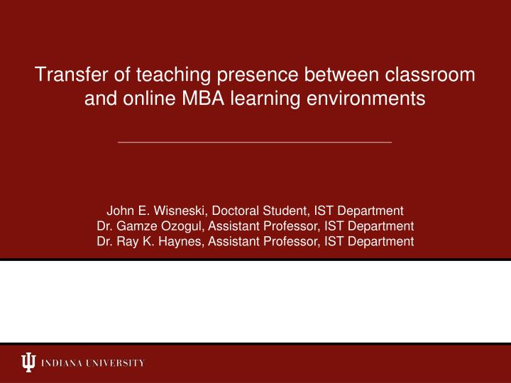 transfer of teaching presence between classroom and online mba learning environments n.