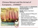 chinese retreat and the arrival of europeans change