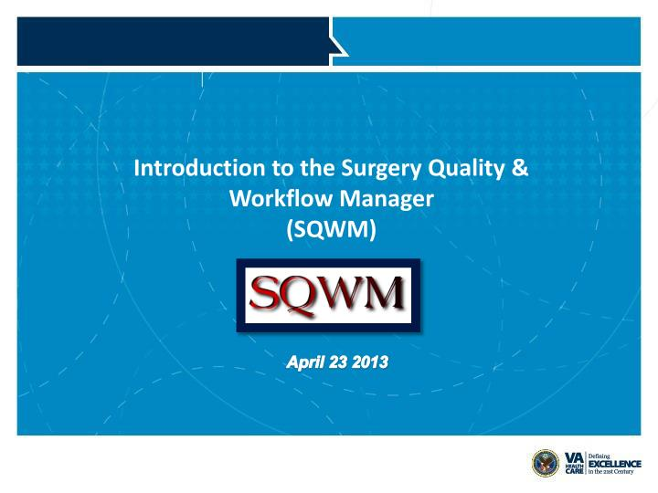 introduction to the surgery quality workflow manager sqwm n.