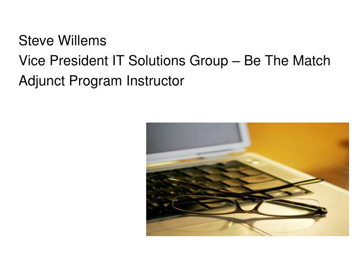 steve willems vice president it solutions group be the match adjunct program instructor n.