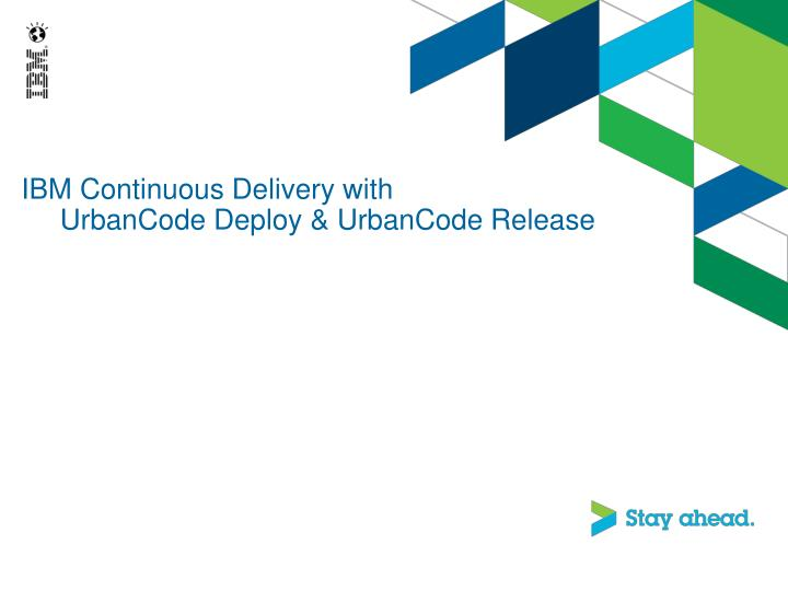 ibm continuous delivery with urbancode deploy urbancode release n.