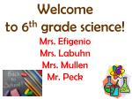 welcome to 6 th grade science mrs efigenio mrs labuhn mrs mullen mr peck