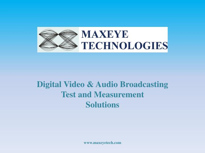 digita l video audio broadcasting test and measurement solutions www maxeyetech com n.