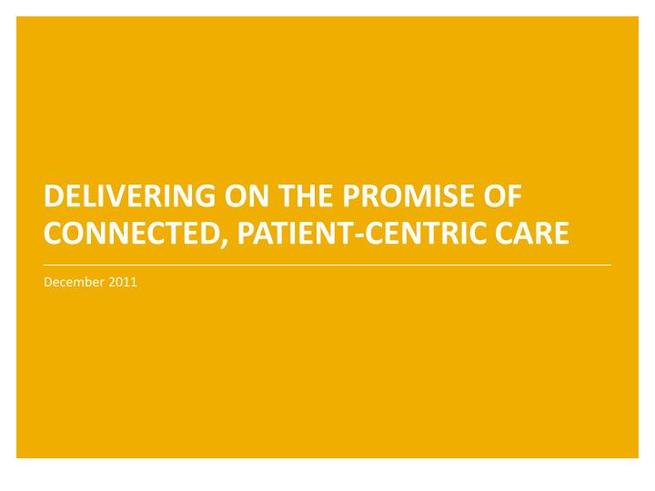 delivering on the promise of connected patient centric care n.