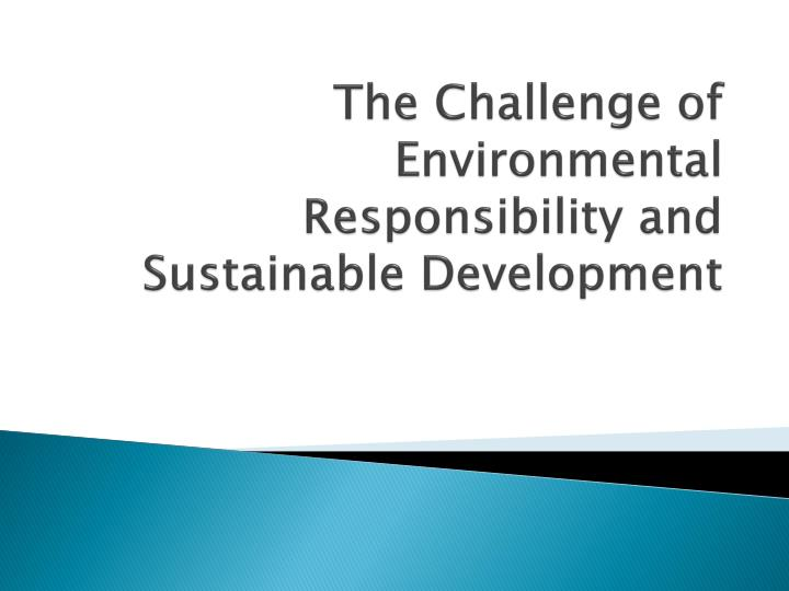 the challenge of environmental responsibility and sustainable development n.