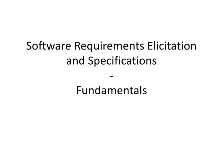 software requirements elicitation and specifications fundamentals n.