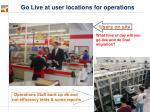 go live at user locations for operations