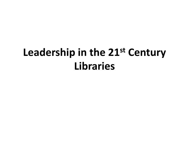 leadership in the 21 st century libraries n.