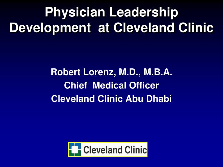 PPT - Physician Leadership Development at Cleveland Clinic