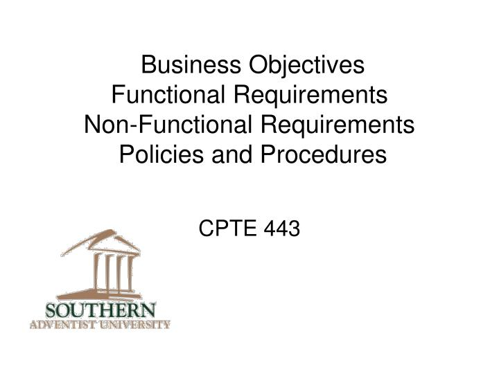 business objectives functional requirements non functional requirements policies and procedures n.