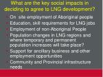 what are the key social impacts in deciding to agree to lng development