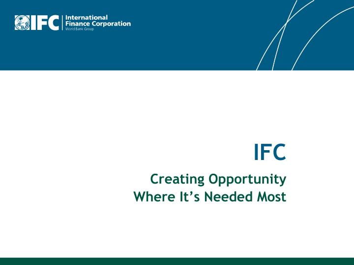 ifc creating opportunity where it s needed most n.