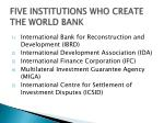 five institutions who create the world bank