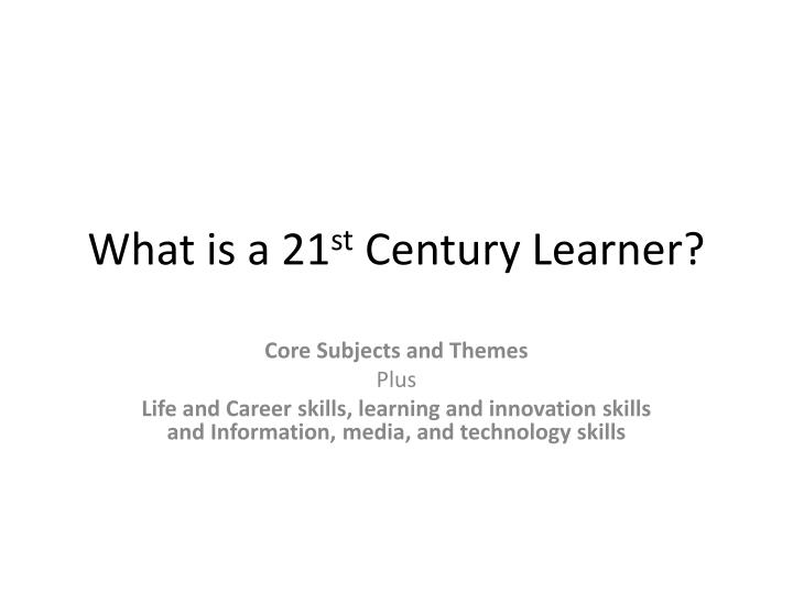 what is a 21 st century learner n.