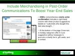 include merchandising in post order communications to boost year end sales