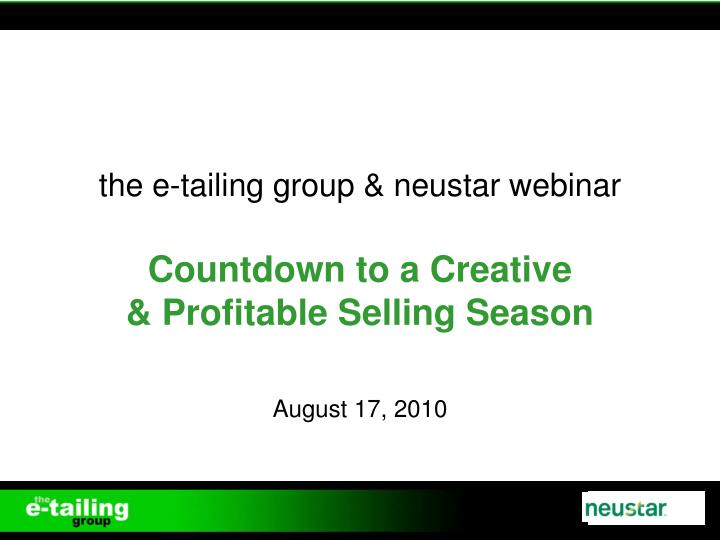 the e tailing group neustar webinar countdown to a creative profitable selling season n.