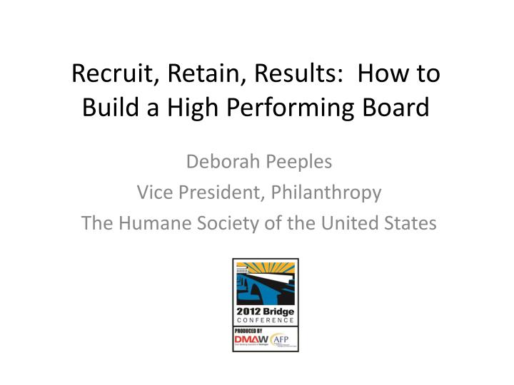 recruit retain results how to build a high performing board n.