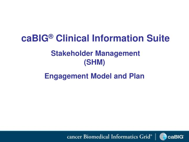 cabig clinical information suite stakeholder management shm engagement model and plan n.