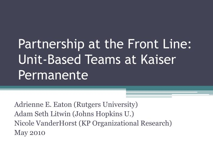 partnership at the front line unit based teams at kaiser permanente n.