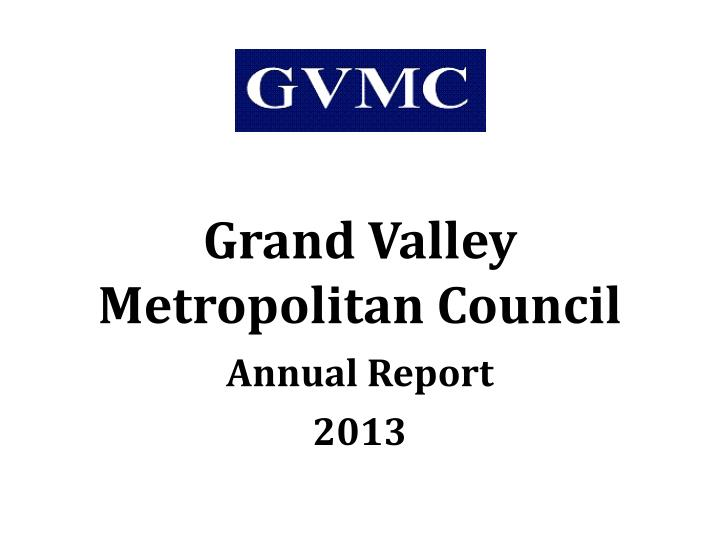 grand valley metropolitan council annual report 2013 n.