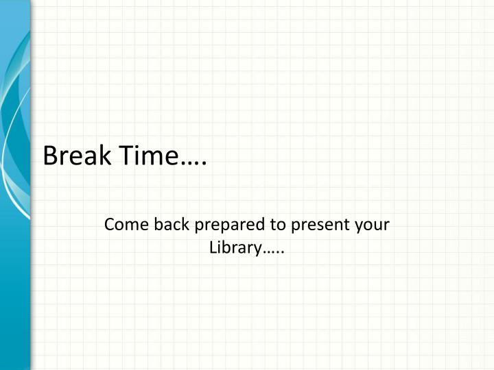 Break Time….