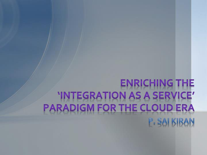 enriching the integration as a service paradigm for the cloud era n.