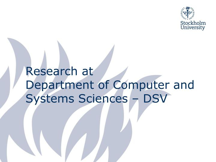 research at department of computer and systems sciences dsv n.
