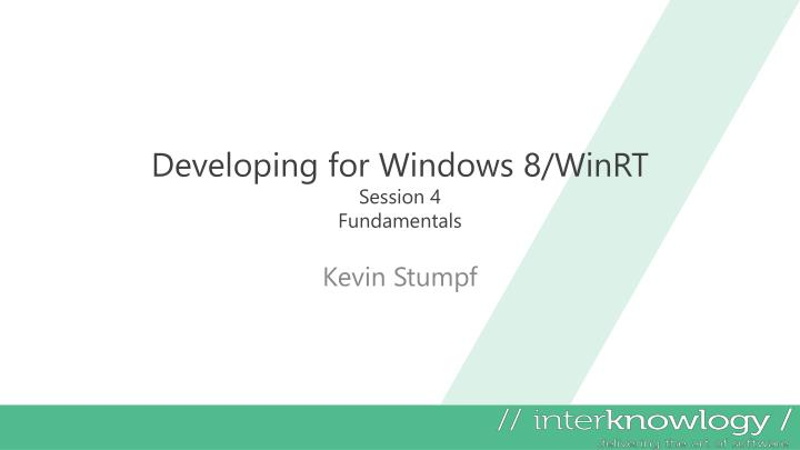 developing for windows 8 winrt session 4 fundamentals n.