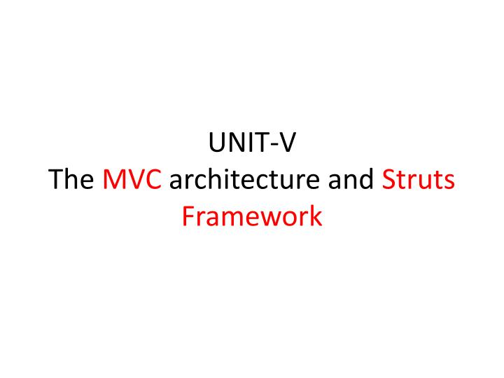 unit v the mvc architecture and struts framework n.