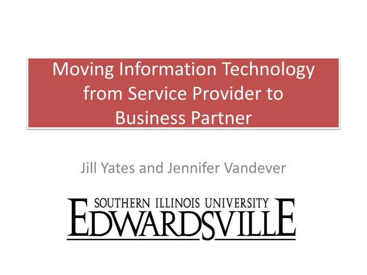 moving information technology from service provider to business partner n.
