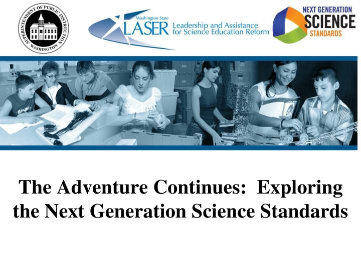 the adventure continues exploring the next generation science standards n.