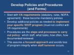 develop policies and procedures and forms