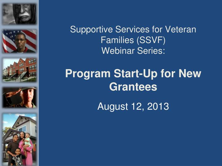 supportive services for veteran families ssvf webinar series program start up for new grantees n.