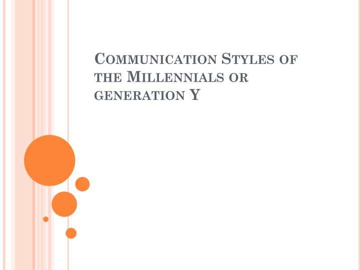 communication styles of the millennials or generation y n.