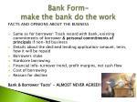 bank form make the bank do the work