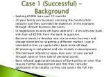 case 1 successful background