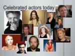 celebrated actors today