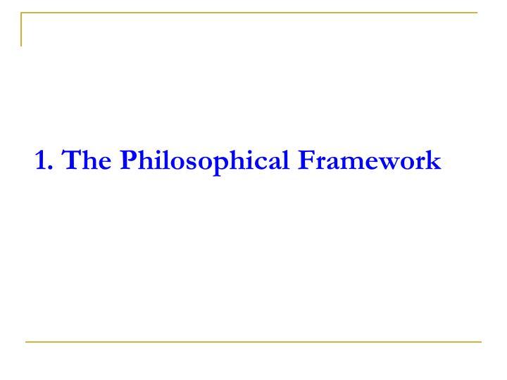 1 the philosophical framework