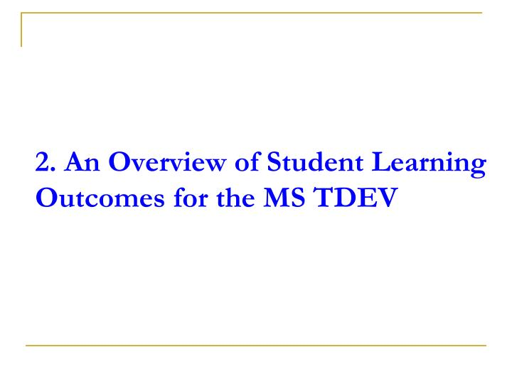 2. An Overview of Student Learning Outcomes for the MS TDEV