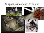 design is just a means to an end