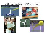 in the meantime in wimbledon